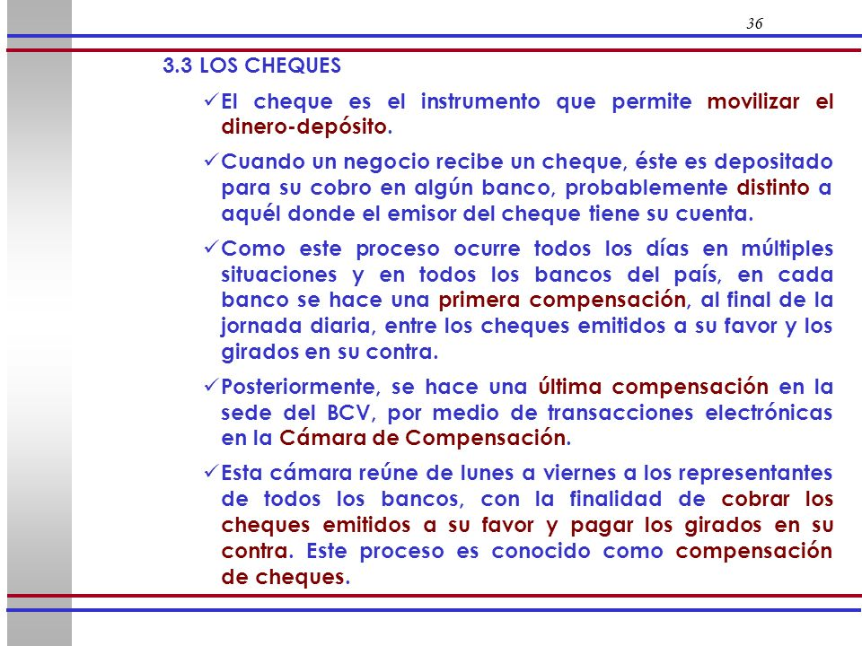 36 3.3 LOS CHEQUES. El cheque es el instrumento que permite movilizar el dinero-depósito.