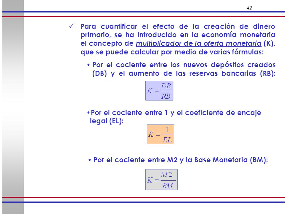 Por el cociente entre 1 y el coeficiente de encaje legal (EL):