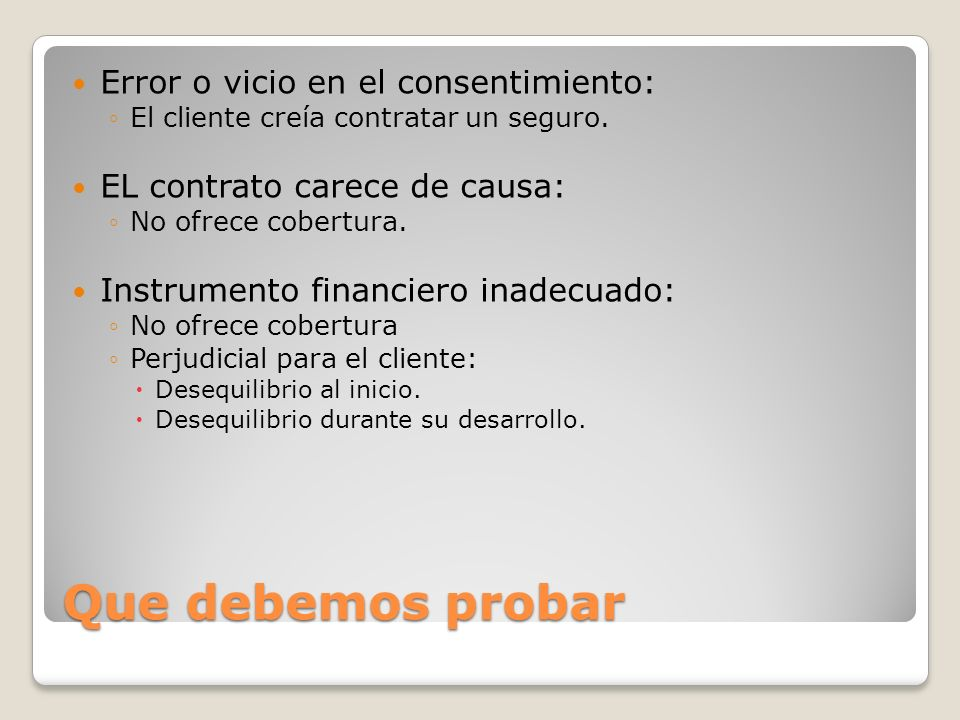 Que debemos probar Error o vicio en el consentimiento: