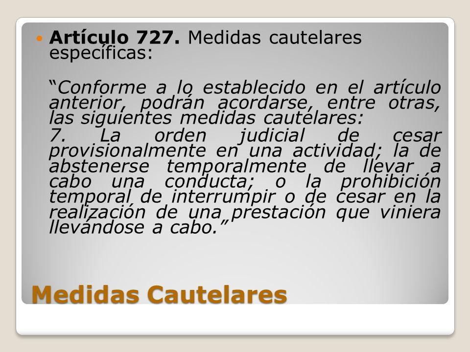 Medidas Cautelares Artículo 727. Medidas cautelares específicas: