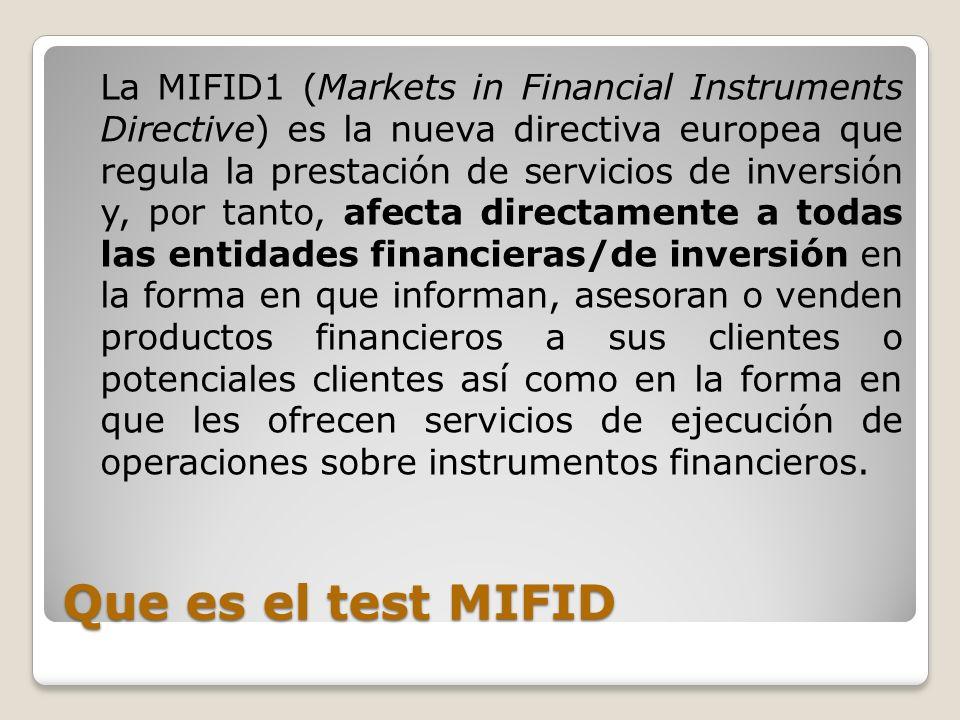 La MIFID1 (Markets in Financial Instruments Directive) es la nueva directiva europea que regula la prestación de servicios de inversión y, por tanto, afecta directamente a todas las entidades financieras/de inversión en la forma en que informan, asesoran o venden productos financieros a sus clientes o potenciales clientes así como en la forma en que les ofrecen servicios de ejecución de operaciones sobre instrumentos financieros.