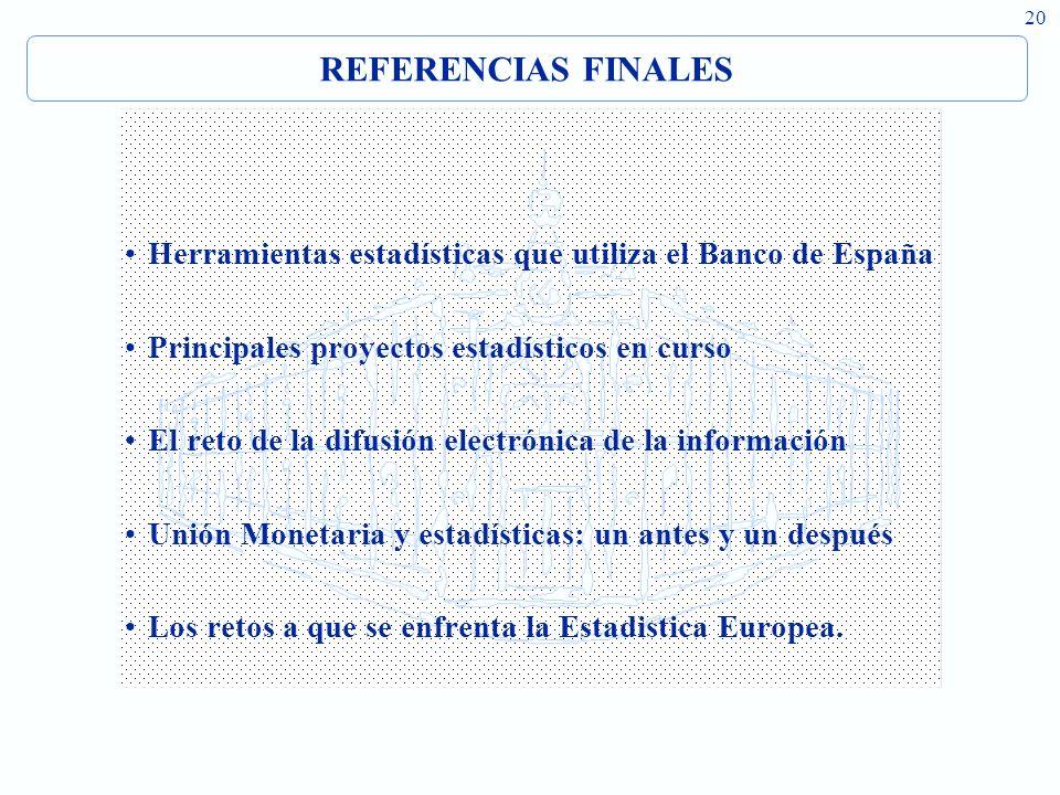 REFERENCIAS FINALES Herramientas estadísticas que utiliza el Banco de España. Principales proyectos estadísticos en curso.