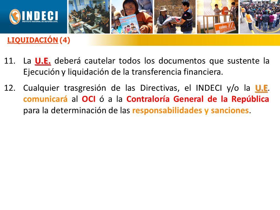 LIQUIDACIÓN (4) 11. La U.E. deberá cautelar todos los documentos que sustente la Ejecución y liquidación de la transferencia financiera.