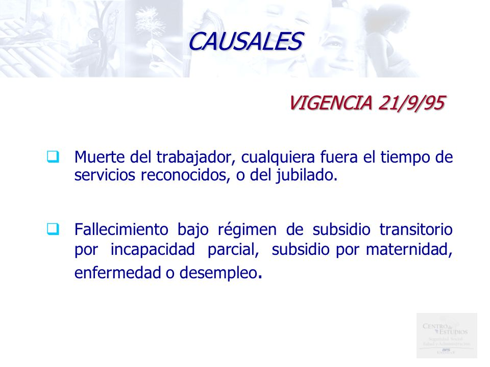 CAUSALES VIGENCIA 21/9/95. Muerte del trabajador, cualquiera fuera el tiempo de servicios reconocidos, o del jubilado.