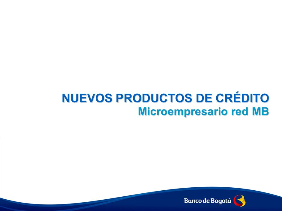 Nuevas Sub-líneas Microcrédito Microcrédito para Microempresarios