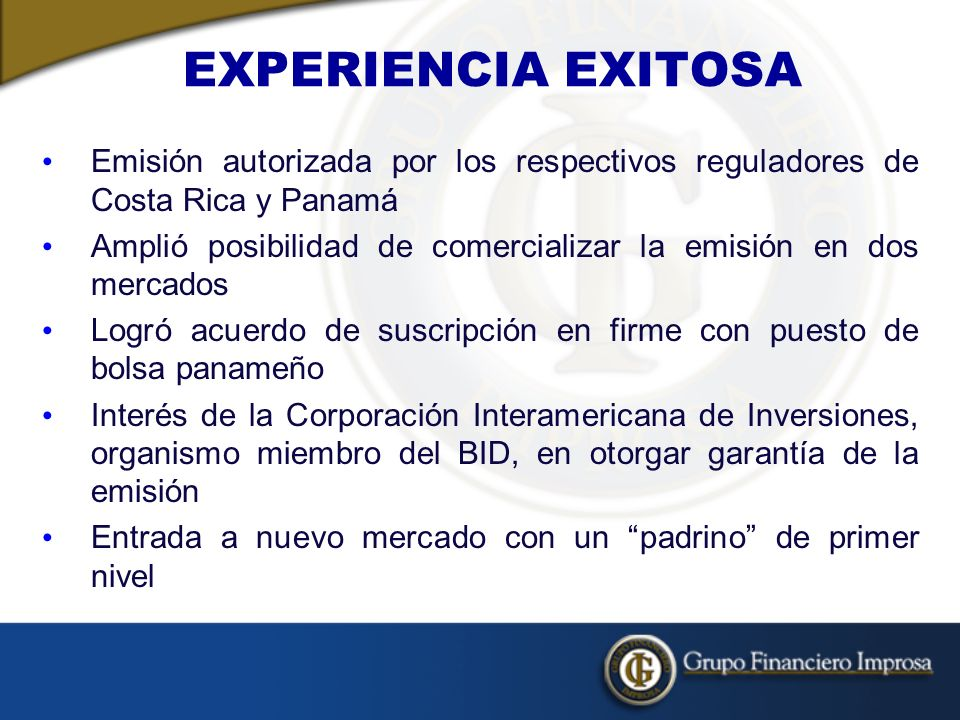 EXPERIENCIA EXITOSA Emisión autorizada por los respectivos reguladores de Costa Rica y Panamá.