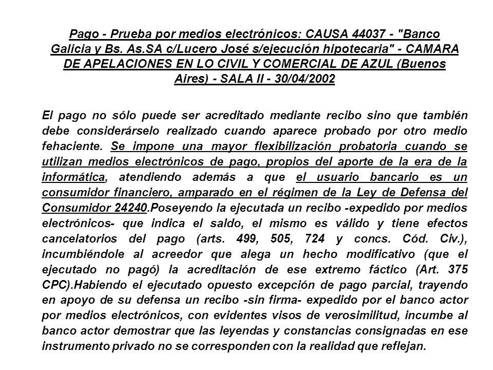 Pago - Prueba por medios electrónicos: CAUSA 44037 - Banco Galicia y Bs. As.SA c/Lucero José s/ejecución hipotecaria - CAMARA DE APELACIONES EN LO CIVIL Y COMERCIAL DE AZUL (Buenos Aires) - SALA II - 30/04/2002