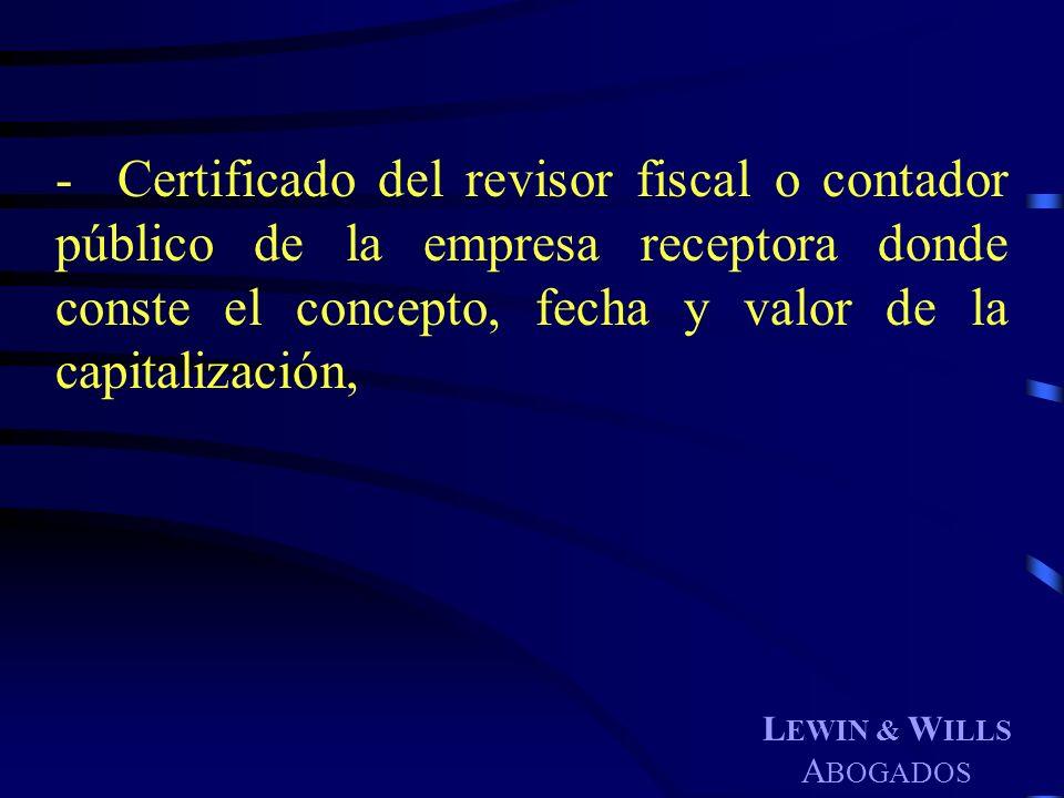 - Certificado del revisor fiscal o contador público de la empresa receptora donde conste el concepto, fecha y valor de la capitalización,