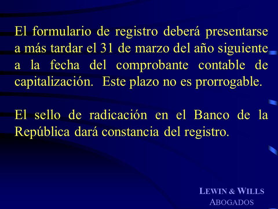 El formulario de registro deberá presentarse a más tardar el 31 de marzo del año siguiente a la fecha del comprobante contable de capitalización. Este plazo no es prorrogable.