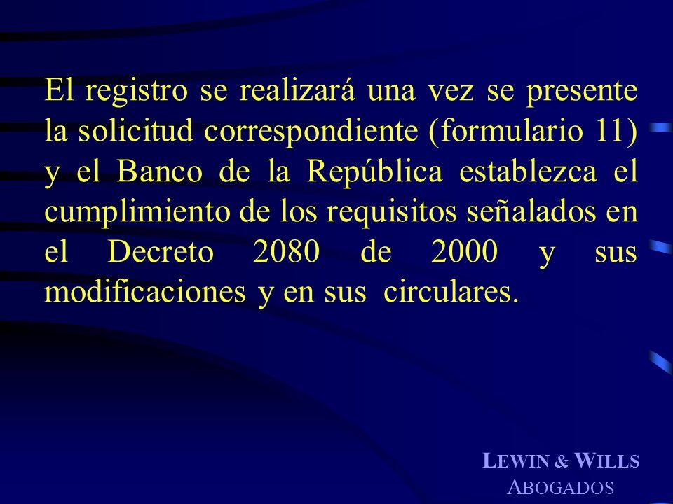 El registro se realizará una vez se presente la solicitud correspondiente (formulario 11) y el Banco de la República establezca el cumplimiento de los requisitos señalados en el Decreto 2080 de 2000 y sus modificaciones y en sus circulares.