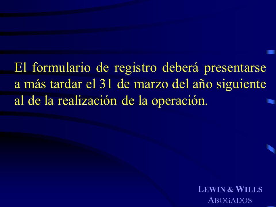 El formulario de registro deberá presentarse a más tardar el 31 de marzo del año siguiente al de la realización de la operación.