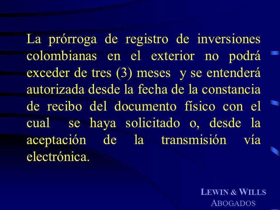 La prórroga de registro de inversiones colombianas en el exterior no podrá exceder de tres (3) meses y se entenderá autorizada desde la fecha de la constancia de recibo del documento físico con el cual se haya solicitado o, desde la aceptación de la transmisión vía electrónica.
