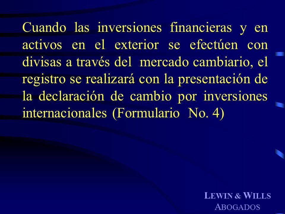 Cuando las inversiones financieras y en activos en el exterior se efectúen con divisas a través del mercado cambiario, el registro se realizará con la presentación de la declaración de cambio por inversiones internacionales (Formulario No. 4)