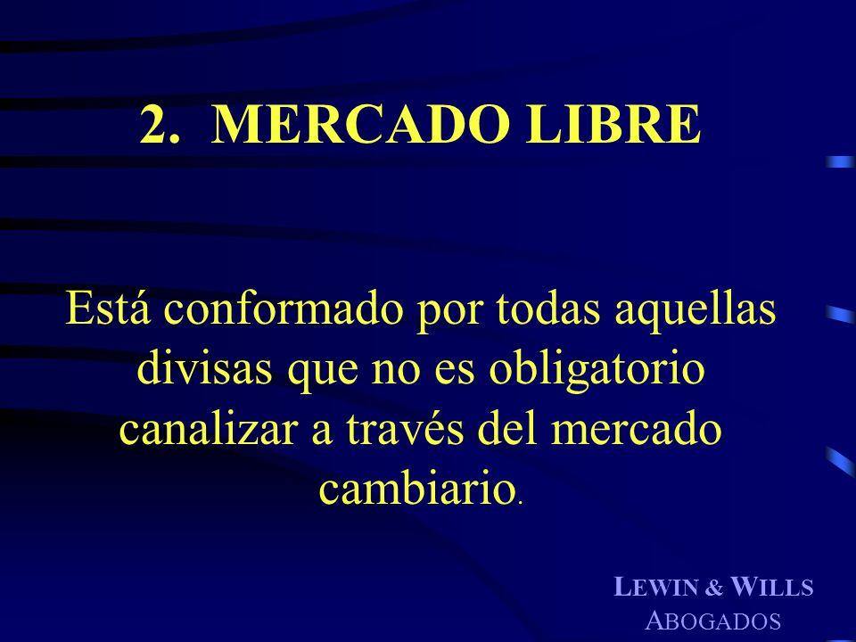 2. MERCADO LIBRE Está conformado por todas aquellas divisas que no es obligatorio canalizar a través del mercado cambiario.
