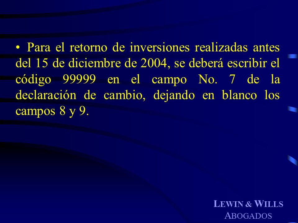 Para el retorno de inversiones realizadas antes del 15 de diciembre de 2004, se deberá escribir el código 99999 en el campo No. 7 de la declaración de cambio, dejando en blanco los campos 8 y 9.