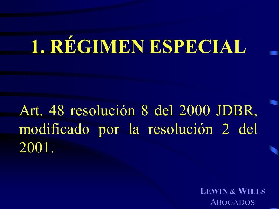 1. RÉGIMEN ESPECIAL Art. 48 resolución 8 del 2000 JDBR, modificado por la resolución 2 del 2001. LEWIN & WILLS.