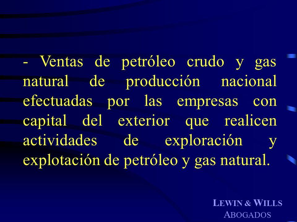 - Ventas de petróleo crudo y gas natural de producción nacional efectuadas por las empresas con capital del exterior que realicen actividades de exploración y explotación de petróleo y gas natural.