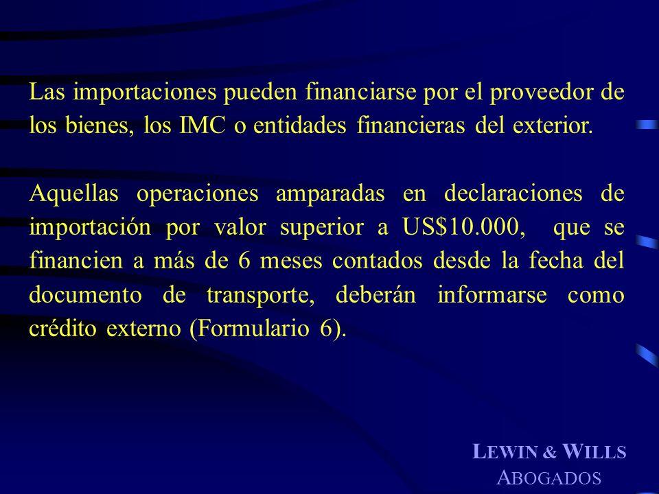 Las importaciones pueden financiarse por el proveedor de los bienes, los IMC o entidades financieras del exterior.