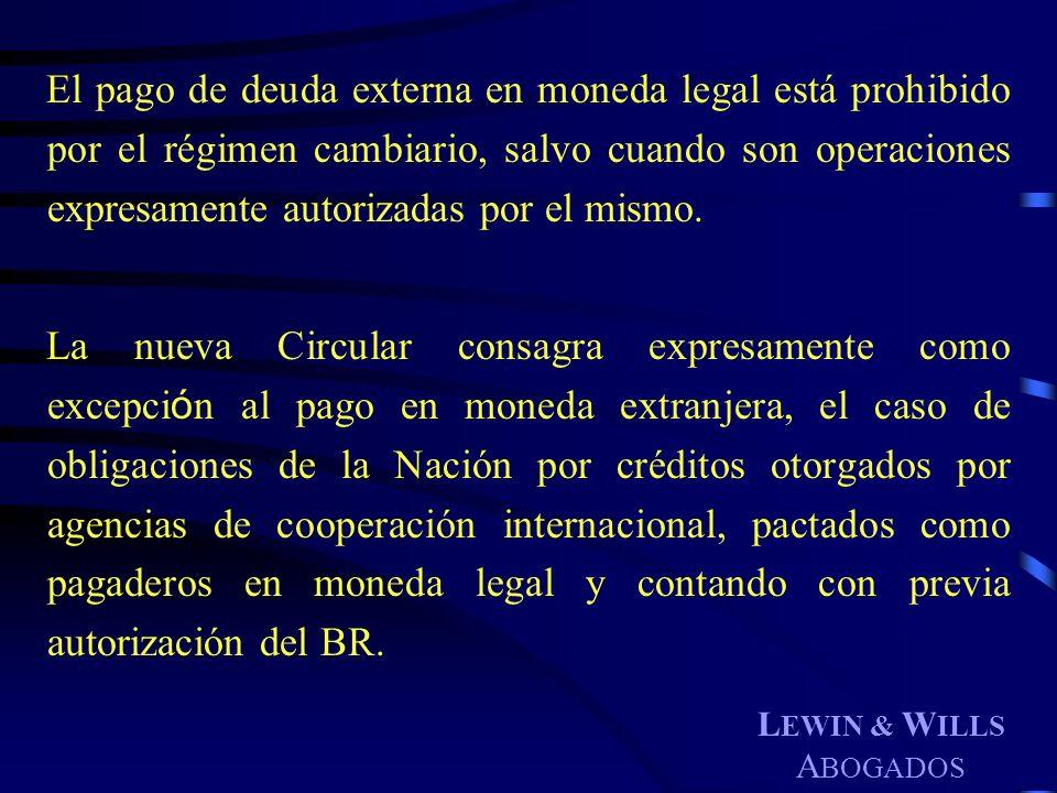 El pago de deuda externa en moneda legal está prohibido por el régimen cambiario, salvo cuando son operaciones expresamente autorizadas por el mismo.