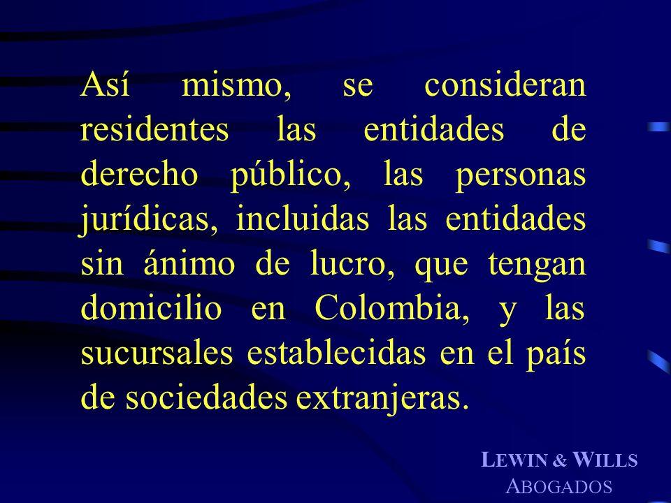 Así mismo, se consideran residentes las entidades de derecho público, las personas jurídicas, incluidas las entidades sin ánimo de lucro, que tengan domicilio en Colombia, y las sucursales establecidas en el país de sociedades extranjeras.