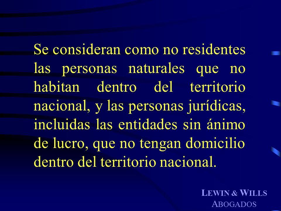 Se consideran como no residentes las personas naturales que no habitan dentro del territorio nacional, y las personas jurídicas, incluidas las entidades sin ánimo de lucro, que no tengan domicilio dentro del territorio nacional.