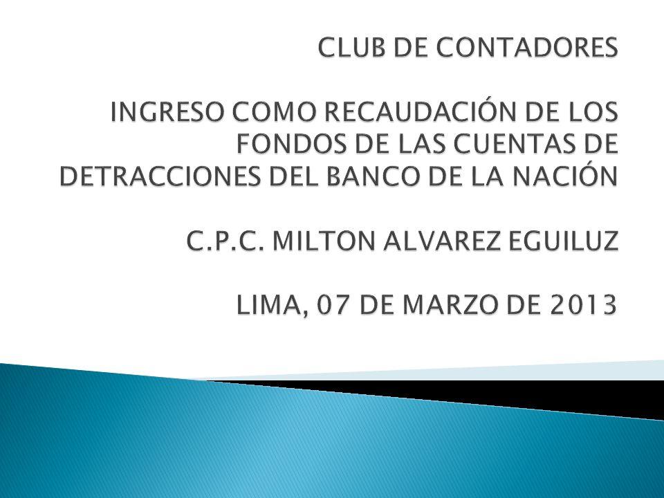 CLUB DE CONTADORES INGRESO COMO RECAUDACIÓN DE LOS FONDOS DE LAS CUENTAS DE DETRACCIONES DEL BANCO DE LA NACIÓN C.P.C.