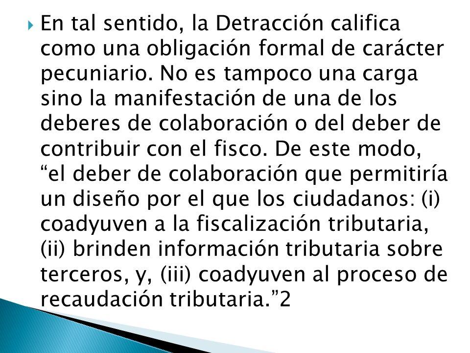 En tal sentido, la Detracción califica como una obligación formal de carácter pecuniario.