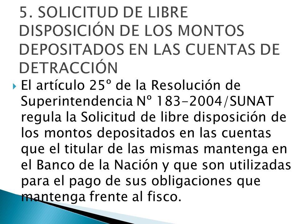 5. SOLICITUD DE LIBRE DISPOSICIÓN DE LOS MONTOS DEPOSITADOS EN LAS CUENTAS DE DETRACCIÓN