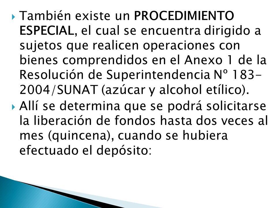 También existe un PROCEDIMIENTO ESPECIAL, el cual se encuentra dirigido a sujetos que realicen operaciones con bienes comprendidos en el Anexo 1 de la Resolución de Superintendencia Nº 183- 2004/SUNAT (azúcar y alcohol etílico).