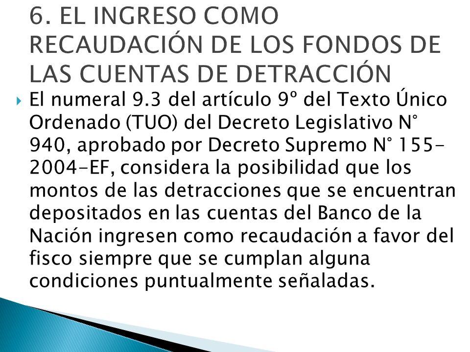 6. EL INGRESO COMO RECAUDACIÓN DE LOS FONDOS DE LAS CUENTAS DE DETRACCIÓN