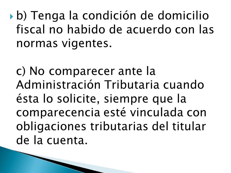 b) Tenga la condición de domicilio fiscal no habido de acuerdo con las normas vigentes.