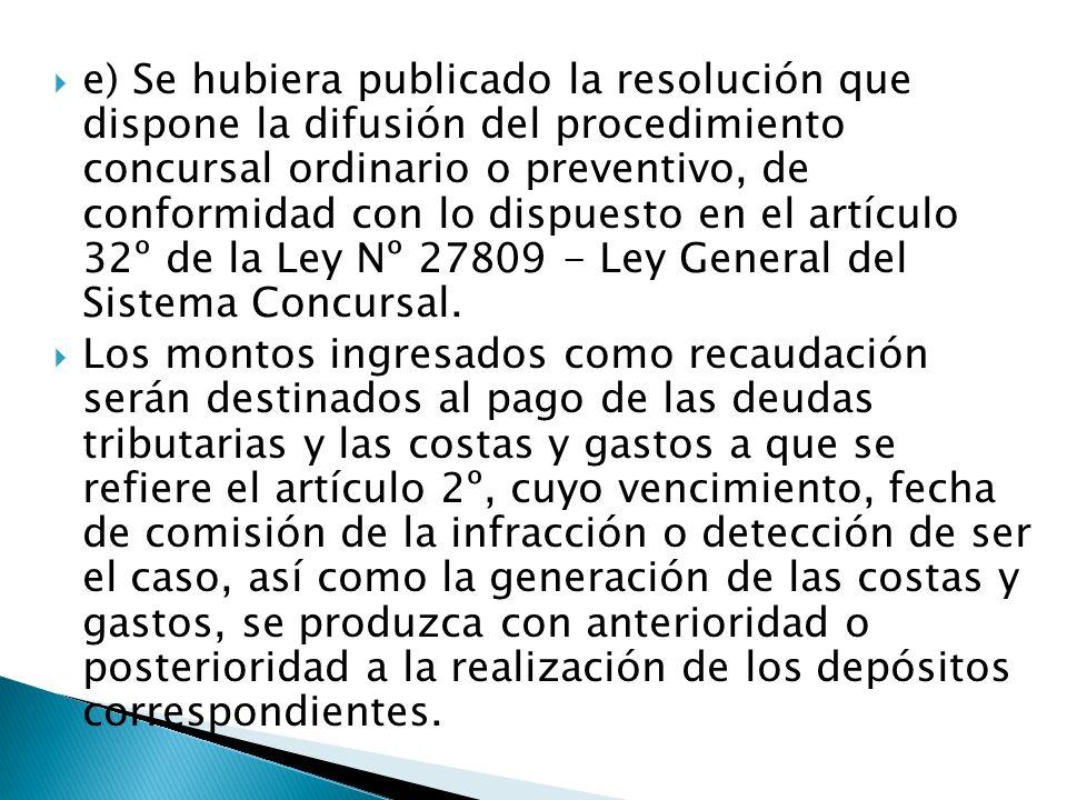 e) Se hubiera publicado la resolución que dispone la difusión del procedimiento concursal ordinario o preventivo, de conformidad con lo dispuesto en el artículo 32º de la Ley Nº 27809 - Ley General del Sistema Concursal.