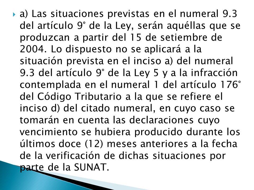 a) Las situaciones previstas en el numeral 9