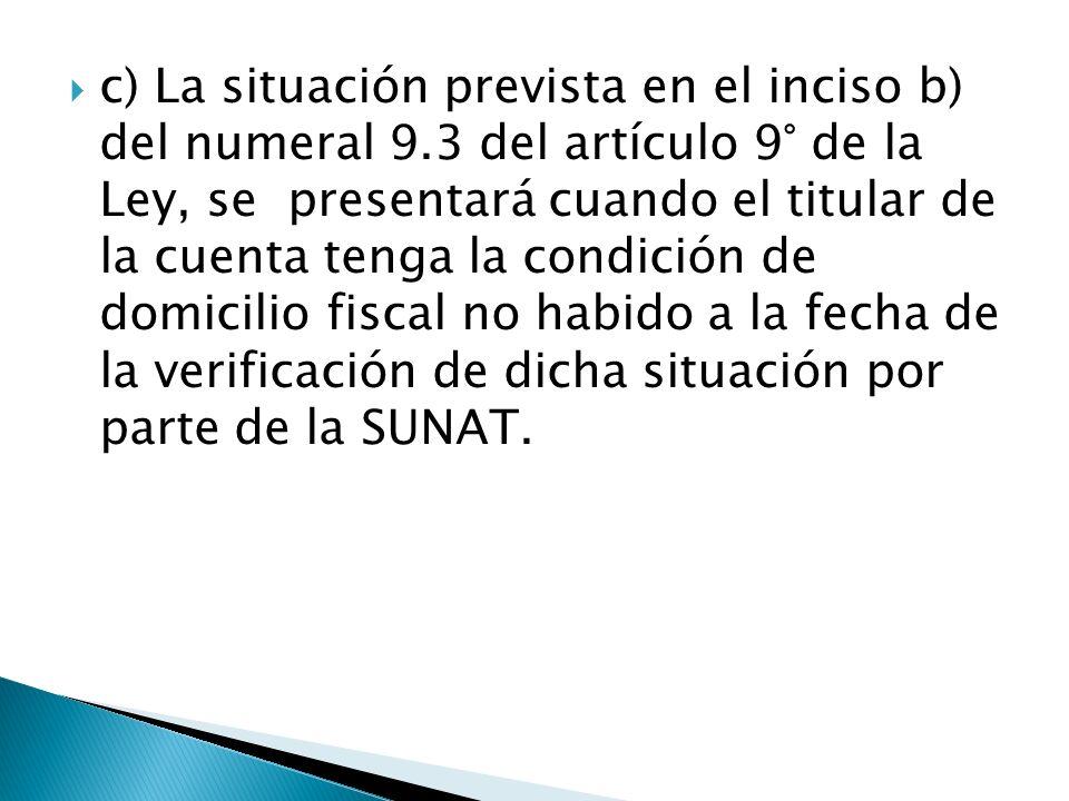 c) La situación prevista en el inciso b) del numeral 9