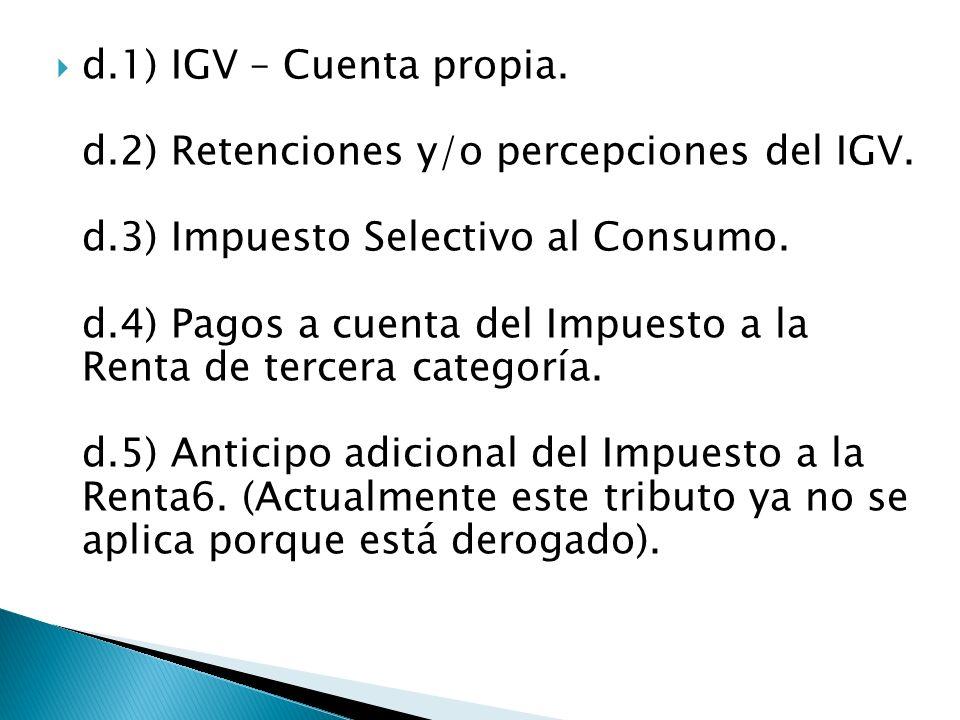 d. 1) IGV – Cuenta propia. d. 2) Retenciones y/o percepciones del IGV