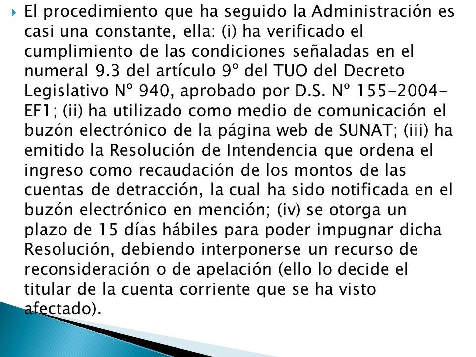 El procedimiento que ha seguido la Administración es casi una constante, ella: (i) ha verificado el cumplimiento de las condiciones señaladas en el numeral 9.3 del artículo 9º del TUO del Decreto Legislativo Nº 940, aprobado por D.S.