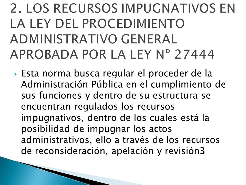 2. LOS RECURSOS IMPUGNATIVOS EN LA LEY DEL PROCEDIMIENTO ADMINISTRATIVO GENERAL APROBADA POR LA LEY Nº 27444