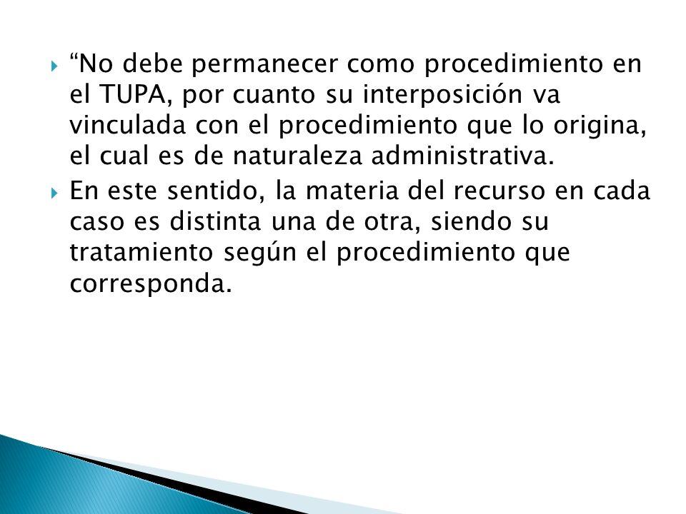 No debe permanecer como procedimiento en el TUPA, por cuanto su interposición va vinculada con el procedimiento que lo origina, el cual es de naturaleza administrativa.