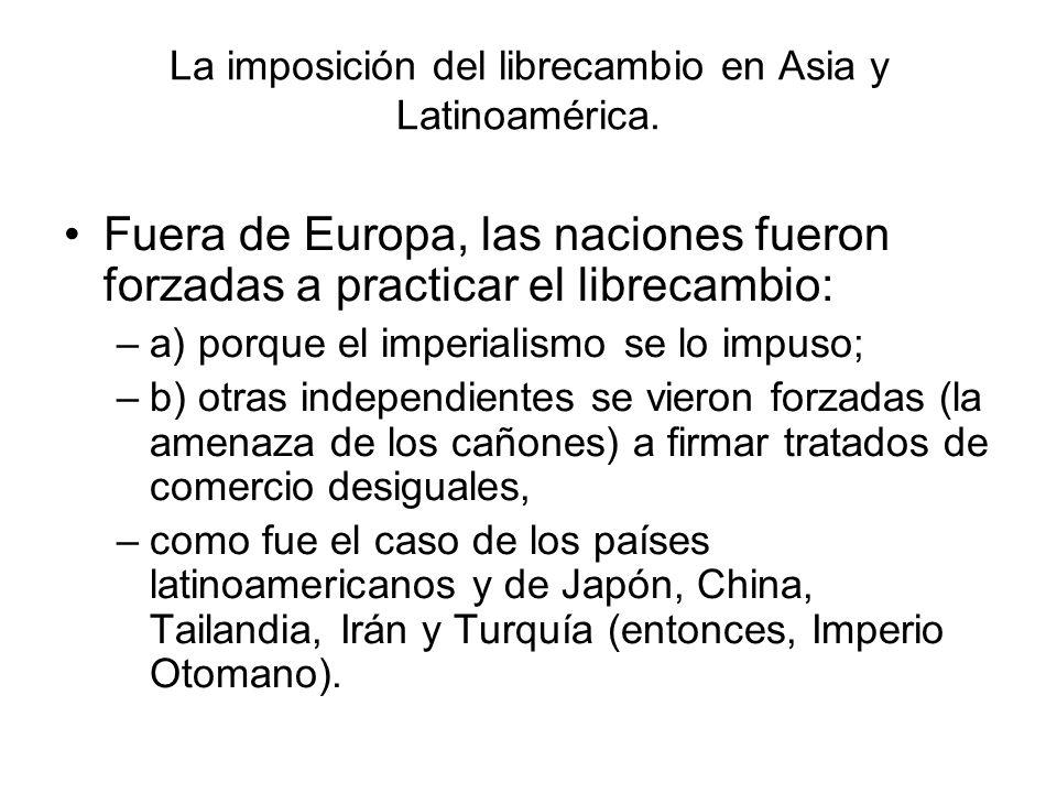 La imposición del librecambio en Asia y Latinoamérica.