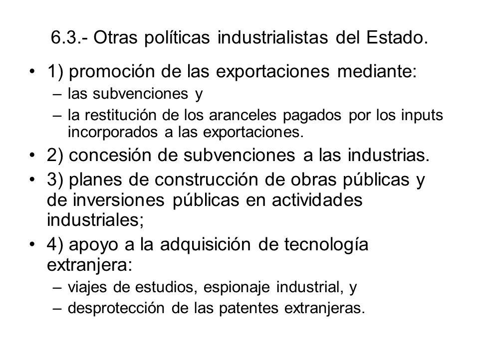 6.3.- Otras políticas industrialistas del Estado.