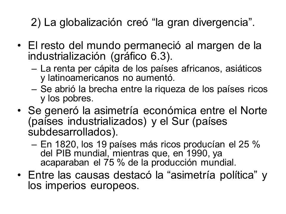 2) La globalización creó la gran divergencia .