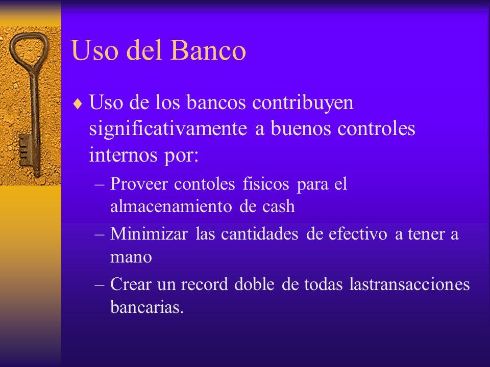 Uso del Banco Uso de los bancos contribuyen significativamente a buenos controles internos por: