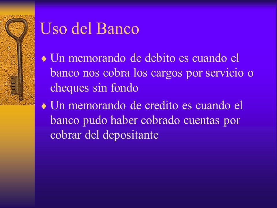 Uso del Banco Un memorando de debito es cuando el banco nos cobra los cargos por servicio o cheques sin fondo.