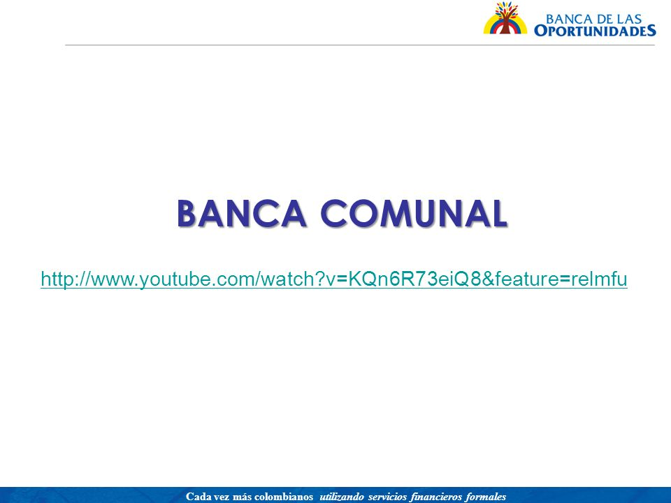 BANCA COMUNAL http://www.youtube.com/watch v=KQn6R73eiQ8&feature=relmfu