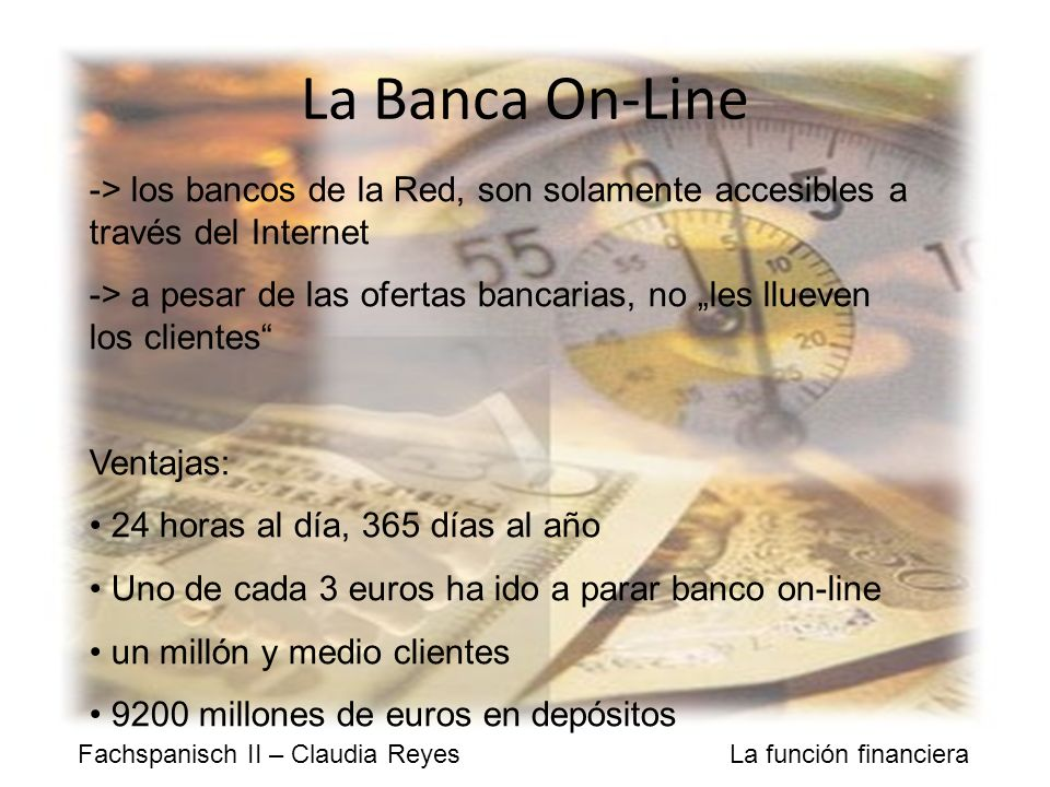 La Banca On-Line -> los bancos de la Red, son solamente accesibles a través del Internet.