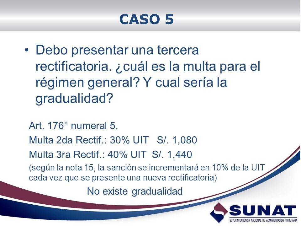 CASO 5 Debo presentar una tercera rectificatoria. ¿cuál es la multa para el régimen general Y cual sería la gradualidad