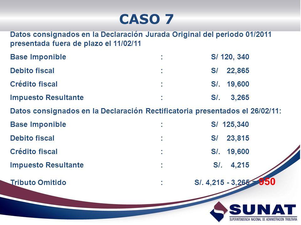 CASO 7 Datos consignados en la Declaración Jurada Original del periodo 01/2011 presentada fuera de plazo el 11/02/11.