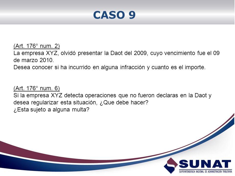 CASO 9 (Art. 176° num. 2) La empresa XYZ, olvidó presentar la Daot del 2009, cuyo vencimiento fue el 09 de marzo 2010.