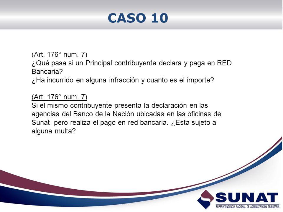 CASO 10 (Art. 176° num. 7) ¿Qué pasa si un Principal contribuyente declara y paga en RED Bancaria