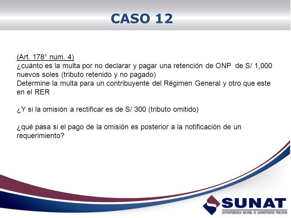 CASO 12 (Art. 178° num. 4) ¿cuánto es la multa por no declarar y pagar una retención de ONP de S/ 1,000 nuevos soles (tributo retenido y no pagado)